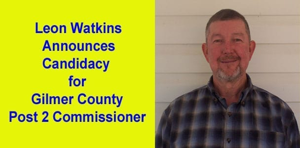 Leon Watkins Announces Candidacy for Gilmer County Post 2 Commissioner